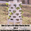 How to Create a Vertical Garden Planter from a 55 Gallon Plastic Barrel Project