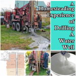A Homesteading Experience of Drilling A Water Well