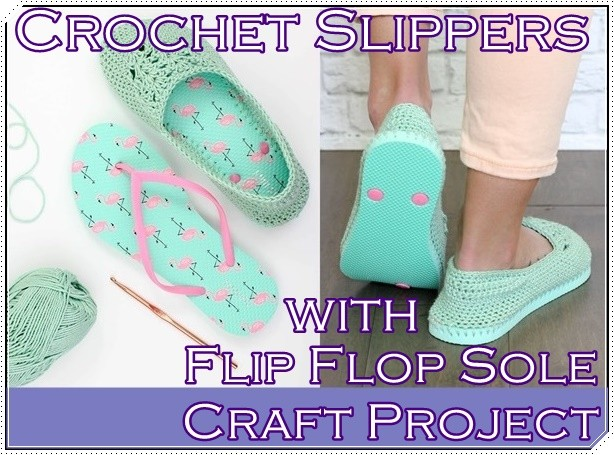 9217c36b20c996 Crochet Slippers with Flip Flop Sole Craft Project – The Homestead ...