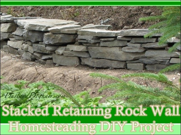 Stacked Retaining Rock Wall Homesteading Diy Project The